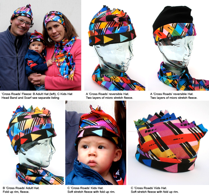 Cross Roads'  Fleece Hats: These fun hats make gray winter days dance with color.  A The Reversible Hat, is made with two layers of the softest, stretchy micro fleece, one side an elegant black.  B Adult Hat and C Kids Hats, sport a double fold up rim. The fabric for each hat is painted individually, creating playful variations in color and shades.  Polyester fleece. Machine wash. Kids Hat sizes vary greatly. Please check the 'around' measurements. Custom sizes for all hats can be ordered